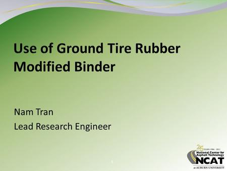 1 Nam Tran Lead Research Engineer. 2 Overview Methods of incorporating GTR Applications of rubber-modified binders Performance of test sections at NCAT.