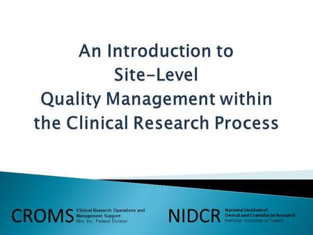 An Introduction to Site-Level Quality Management within the Clinical Research Process CROMS C linical Research Operations and Management Support Rho, Inc.,