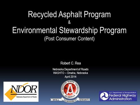 Recycled Asphalt Program & Environmental Stewardship Program (Post Consumer Content) Robert C. Rea Nebraska Department of Roads WASHTO – Omaha, Nebraska.