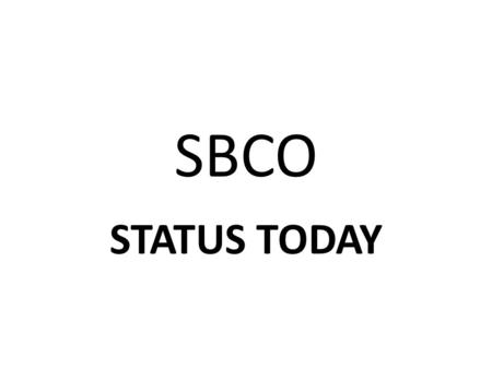 SBCO STATUS TODAY.