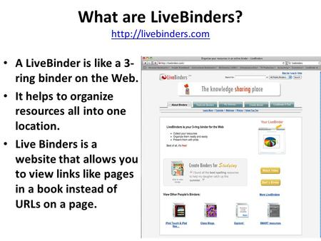 What are LiveBinders?   A LiveBinder is like a 3- ring binder on the Web. It helps to organize resources all.