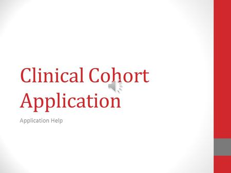 Clinical Cohort Application Application Help Applying to the Clinical Cohort Click on PDF icon to open Application 2 Clinical Cohort Binder Directions.