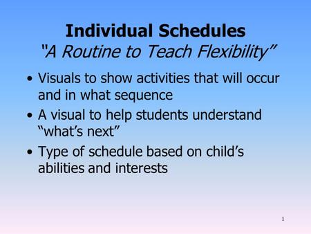 "1 Individual Schedules ""A Routine to Teach Flexibility"" Visuals to show activities that will occur and in what sequence A visual to help students understand."