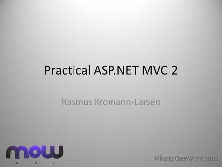 Practical ASP.NET MVC 2 Rasmus Kromann-Larsen. This talk Introduction to ASP.NET MVC 2 Observations from my current project.