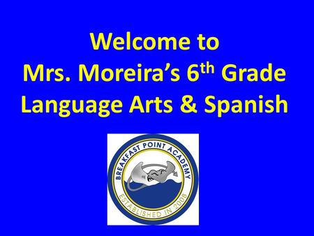 Welcome to Mrs. Moreira's 6 th Grade Language Arts & Spanish.
