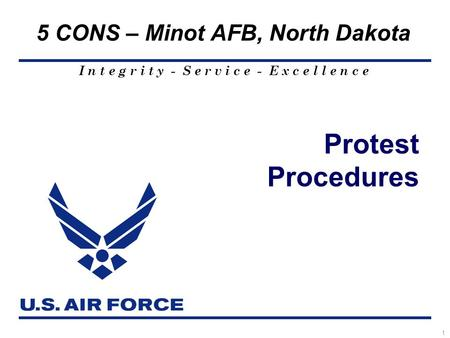 I n t e g r i t y - S e r v i c e - E x c e l l e n c e 5 CONS – Minot AFB, North Dakota 1 Protest Procedures.