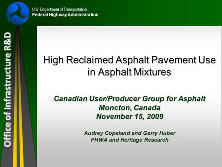 Office of Infrastructure R&D U.S. Department of Transportation Federal Highway Administration High Reclaimed Asphalt Pavement Use in Asphalt Mixtures Canadian.