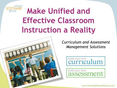 Curriculum and Assessment Management Solutions Make Unified and Effective Classroom Instruction a Reality.