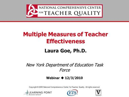 Copyright © 2009 National Comprehensive Center for Teacher Quality. All rights reserved. Multiple Measures of Teacher Effectiveness Laura Goe, Ph.D. New.