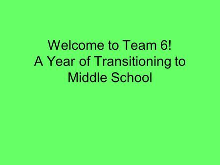 Welcome to Team 6! A Year of Transitioning to Middle School.