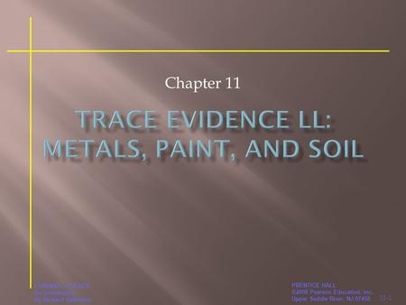 11-1 PRENTICE HALL ©2008 Pearson Education, Inc. Upper Saddle River, NJ 07458 FORENSIC SCIENCE An Introduction By Richard Saferstein Chapter 11.