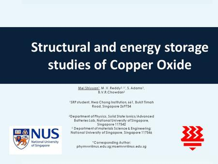 Structural and energy storage studies of Copper Oxide Mei Shiyuan 1, M.V. Reddy 2, 3*, S. Adams 3, B.V.R.Chowdan 2 1 SRP student, Hwa Chong Institution,