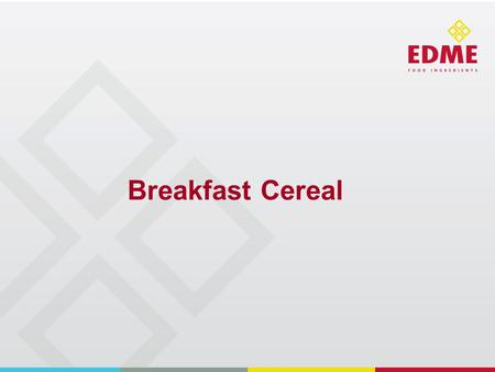 Breakfast Cereal. Breakfast Cereal – Introduction Breakfast - many Iconic Brands around the world 9 in 10 consumers eat breakfast cereals – covers all.