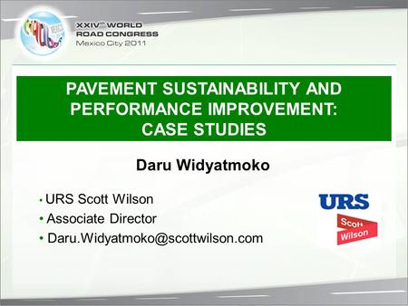 URS Scott Wilson Associate Director Daru Widyatmoko PAVEMENT SUSTAINABILITY AND PERFORMANCE IMPROVEMENT: CASE STUDIES.