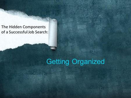Getting Organized The Hidden Components of a Successful Job Search: