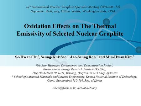 14 th International Nuclear Graphite Specialist Meeting (INGSM ̵ 14 ) September 16-18, 2013, Hilton Seattle, Washington State, USA Oxidation Effects on.