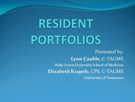 RESIDENT PORTFOLIOS Presented by: Lynn Cauble, C-TAGME