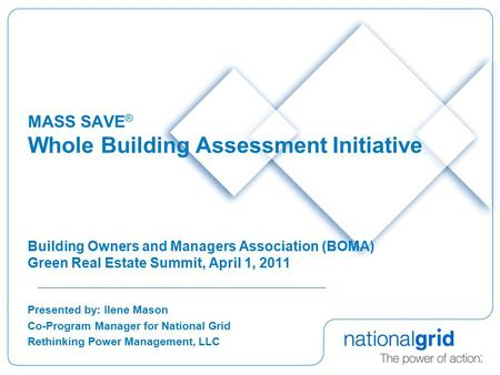 MASS SAVE ® Whole Building Assessment Initiative Building Owners and Managers Association (BOMA) Green Real Estate Summit, April 1, 2011 Presented by: