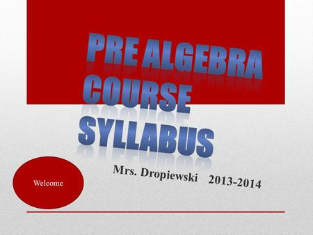 Mrs. Dropiewski 2013-2014 Welcome. This course reinforces mathematical skills taught in the earlier grades with additional advanced computation including.
