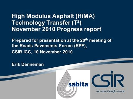 High Modulus Asphalt (HiMA) Technology Transfer (T 2 ) November 2010 Progress report Prepared for presentation at the 20 th meeting of the Roads Pavements.