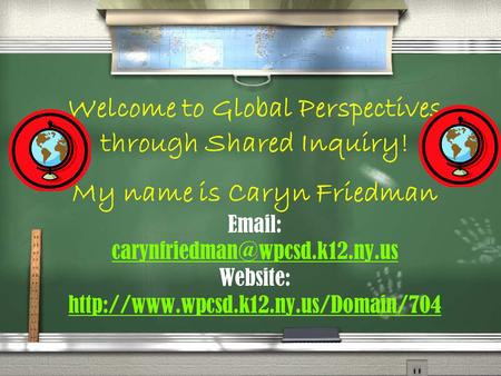 Welcome to Global Perspectives through Shared Inquiry! My name is Caryn Friedman   Website: