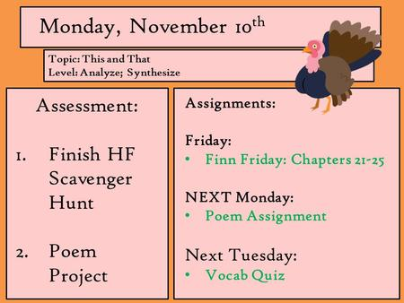Monday, November 10 th Assessment: 1.Finish HF Scavenger Hunt 2.Poem Project Assignments: Friday: Finn Friday: Chapters 21-25 NEXT Monday: Poem Assignment.