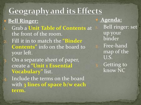 "Bell Ringer: 1. Grab a Unit Table of Contents at the front of the room. 2. Fill it in to match the ""Binder Contents"" info on the board to your left. 3."