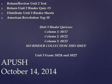 1. Return/Review Unit 2 Test 2. Return Unit 2 Binder Quiz #3 3. Distribute Unit 3 Binder Sheets 4. American Revolution Top 10 Unit 3 Binder Quizzes: Column.