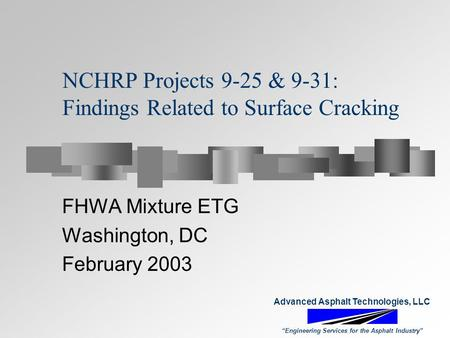 "NCHRP Projects 9-25 & 9-31: Findings Related to Surface Cracking FHWA Mixture ETG Washington, DC February 2003 Advanced Asphalt Technologies, LLC ""Engineering."