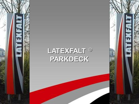 LATEXFALT ® LATEXFALT ® PARKDECK PARKDECK. Latexfalt Parkdeck Multi-layer binder aggregate system Protect concrete and asphalt constructions against penetration.