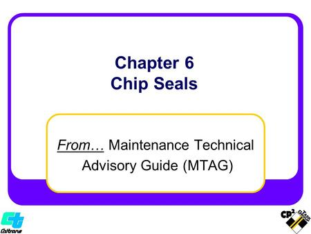 Chapter 6 Chip Seals From… Maintenance Technical Advisory Guide (MTAG)