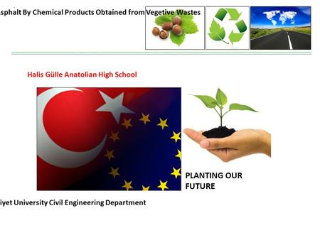 Developing The Mechanical Properties of Hot Mix Asphalt By Chemical Products Obtained from Vegetive Wastes Halis Gülle Anatolian High School Cumhuriyet.