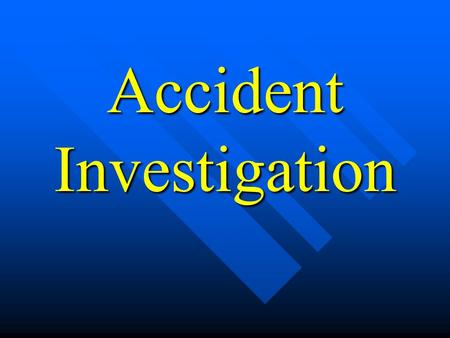 Accident Investigation. What is an Accident? n An unintended happening, mishap. n Most often an accident is any unplanned event that results in personal.