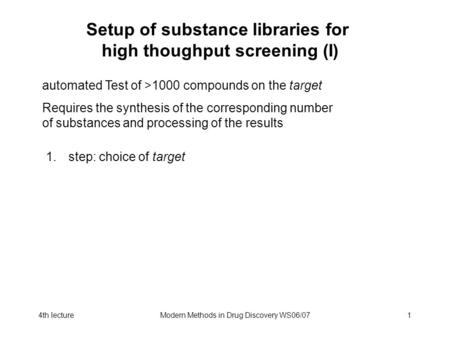 4th lectureModern Methods in Drug Discovery WS06/071 Setup of substance libraries for high thoughput screening (I) automated Test of >1000 compounds on.