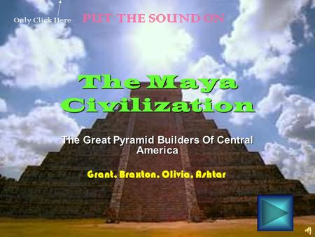 The Maya Civilization The Great Pyramid Builders Of Central America Grant, Braxton, Olivia, Ashtar Only Click Here PUT THE SOUND ON.