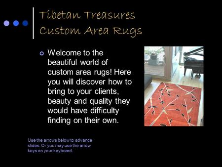 Tibetan Treasures Custom Area Rugs Welcome to the beautiful world of custom area rugs! Here you will discover how to bring to your clients, beauty and.