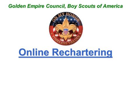 Online Rechartering Golden Empire Council, Boy Scouts of America.
