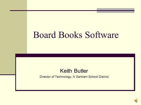 Board Books Software Keith Butler Director of Technology, N Santiam School District.
