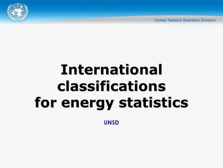 UNSD International classifications for energy statistics.