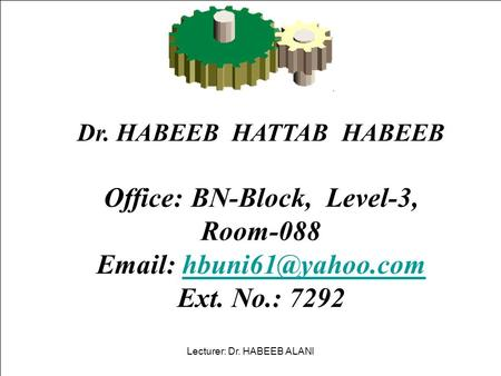 Dr. HABEEB HATTAB HABEEB Office: BN-Block, Level-3, Room-088    Ext. No.: 7292 Lecturer: Dr. HABEEB ALANI.
