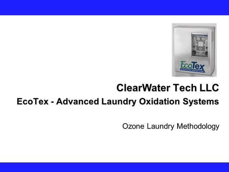 ClearWater Tech LLC EcoTex - Advanced Laundry Oxidation Systems Ozone Laundry Methodology.