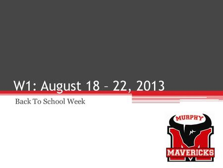 W1: August 18 – 22, 2013 Back To School Week. Ms. Cryder Periods: 6 & 7.