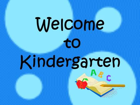 Welcome to Kindergarten. Kindergarten is Serious! This is the foundation of your child's education. In order for your child to be successful this year,