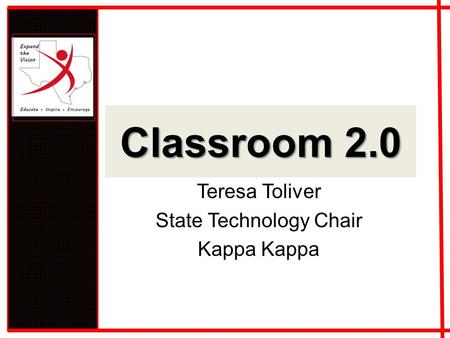 Classroom 2.0 Teresa Toliver State Technology Chair Kappa.