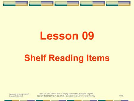Revised WE 2013-05-29 15:20 EST Created WE 2004-06-23 Lesson 09. Shelf Reading Items / Bringing Learners and Library Skills Together Copyright © 2003-2013.