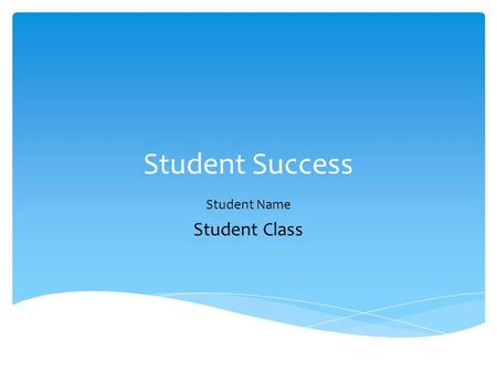 Student Success Student Name Student Class.  Attend Class  Be Organized  Read Your Textbook  Use Available Services Tips for College Success.