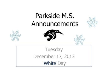 Parkside M.S. Announcements Tuesday December 17, 2013 White Day.