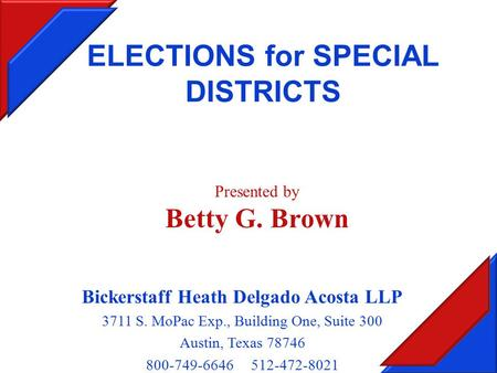 ELECTIONS for SPECIAL DISTRICTS Bickerstaff Heath Delgado Acosta LLP 3711 S. MoPac Exp., Building One, Suite 300 Austin, Texas 78746 800-749-6646 512-472-8021.