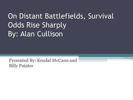 On Distant Battlefields, Survival Odds Rise Sharply By: Alan Cullison Presented By: Kendal McCann and Billy Painter.