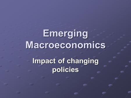 Emerging Macroeconomics Impact of changing policies.
